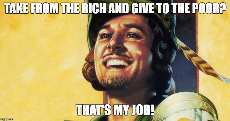 TAKE FROM THE RICH AND GIVE TO THE POOR? THAT'S MY JOB! | made w/ Imgflip meme maker