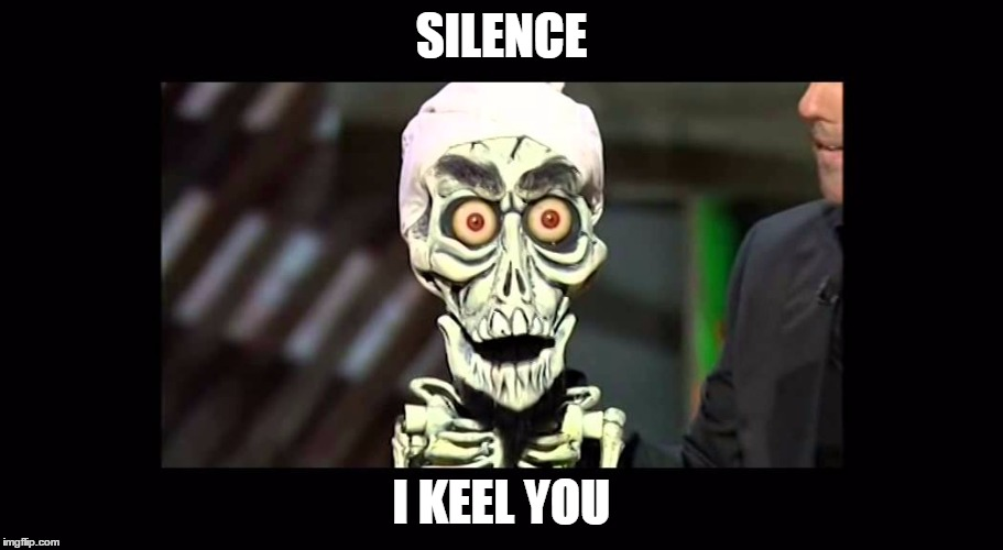 Achmed |  SILENCE; I KEEL YOU | image tagged in achmed | made w/ Imgflip meme maker