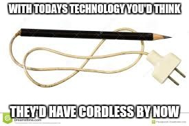 WITH TODAYS TECHNOLOGY YOU'D THINK THEY'D HAVE CORDLESS BY NOW | made w/ Imgflip meme maker