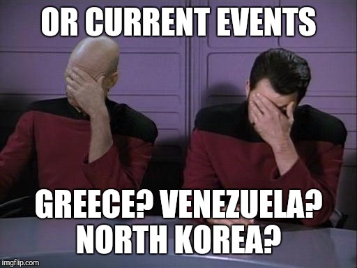 OR CURRENT EVENTS GREECE? VENEZUELA? NORTH KOREA? | made w/ Imgflip meme maker