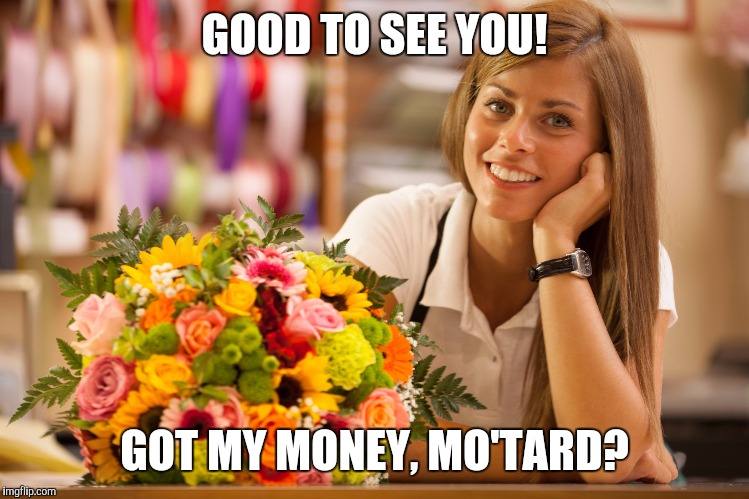 GOOD TO SEE YOU! GOT MY MONEY, MO'TARD? | made w/ Imgflip meme maker