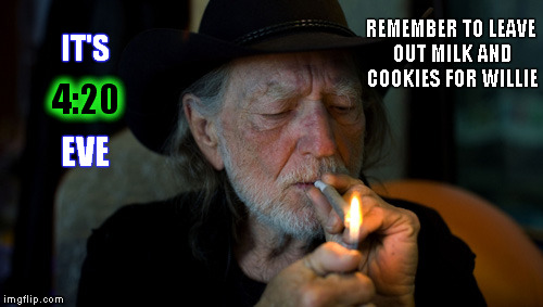 4/19 | IT'S REMEMBER TO LEAVE OUT MILK AND COOKIES FOR WILLIE 4:20 EVE | image tagged in weed,willie nelson,420 | made w/ Imgflip meme maker
