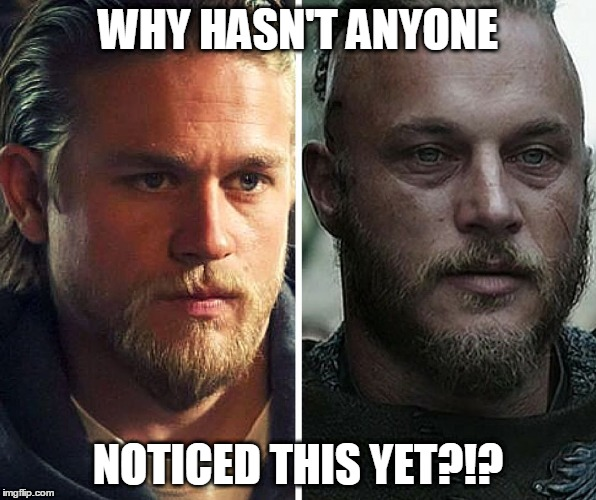 Ragnar Lodbrok and Jax Teller: 2 Insufferable Douchebags, | WHY HASN'T ANYONE NOTICED THIS YET?!? | image tagged in jax teller,vikings,ragnar lodbrok,soa,sons of anarchy,fx | made w/ Imgflip meme maker