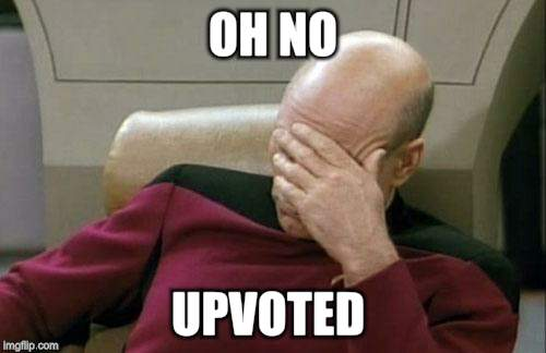 Captain Picard Facepalm Meme | OH NO UPVOTED | image tagged in memes,captain picard facepalm | made w/ Imgflip meme maker