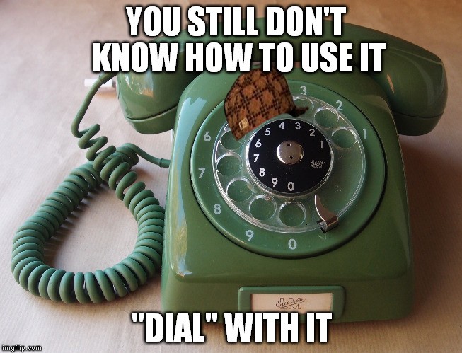 "It's just a small phone so it's not a big ""dial"" 