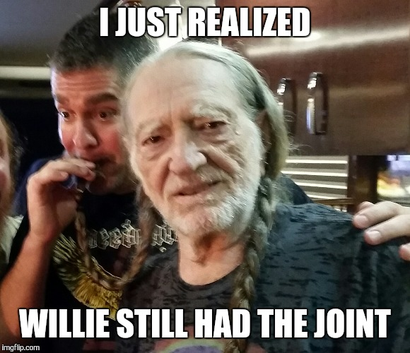 4:20 pm | I JUST REALIZED WILLIE STILL HAD THE JOINT | image tagged in 420,willie nelson | made w/ Imgflip meme maker