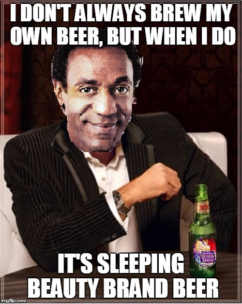 Bill Cosby Brews a 'Knockout' Beer! | I DON'T ALWAYS BREW MY OWN BEER, BUT WHEN I DO IT'S SLEEPING BEAUTY BRAND BEER | image tagged in i don't always bill cosby,sleeping beauty,bill cosby,disney,combo meme | made w/ Imgflip meme maker