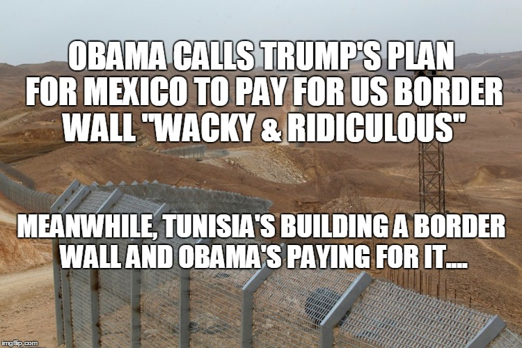 obama's building trump's border wall in tunisia - Imgflip