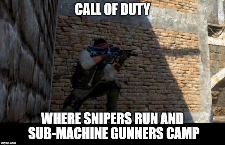 COD Camper |  CALL OF DUTY; WHERE SNIPERS RUN AND SUB-MACHINE GUNNERS CAMP | image tagged in memes,funny,gamer,cod,camper,sniper | made w/ Imgflip meme maker