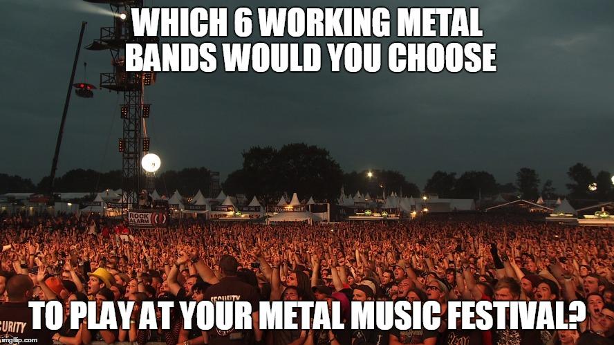 12ue44 metal festival imgflip