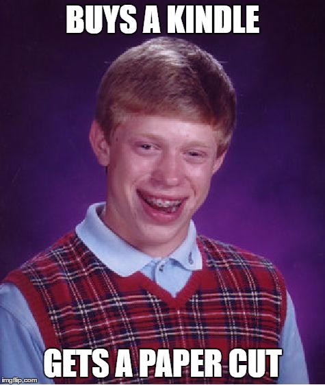 Bad Luck Brian Meme | BUYS A KINDLE GETS A PAPER CUT | image tagged in memes,bad luck brian | made w/ Imgflip meme maker