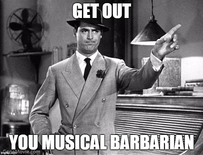 Musical Barbarian | GET OUT YOU MUSICAL BARBARIAN | image tagged in musical barbarian,violas,music,viola,get out cary grant | made w/ Imgflip meme maker