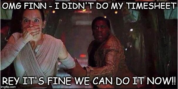 finn and rey star wars | OMG FINN - I DIDN'T DO MY TIMESHEET REY IT'S FINE WE CAN DO IT NOW!! | image tagged in finn and rey star wars,timesheet,timesheet meme,star wars timesheet,star wars meme | made w/ Imgflip meme maker