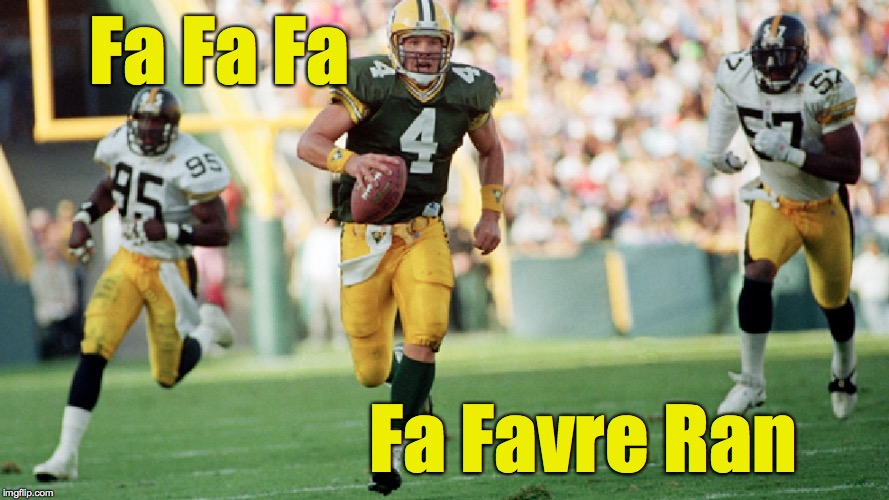 Lyrical, Ain't It? |  Fa Fa Fa; Fa Favre Ran | image tagged in brett favre,running,green bay | made w/ Imgflip meme maker