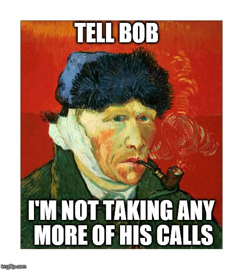 TELL BOB I'M NOT TAKING ANY MORE OF HIS CALLS | made w/ Imgflip meme maker
