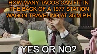 Standardized Testing - Yeah, it's like that. | HOW MANY TACOS CAN FIT IN THE BACK OF A 1977 STATION WAGON TRAVELING AT 35 M.P.H. YES OR NO? | image tagged in mr bean exam | made w/ Imgflip meme maker