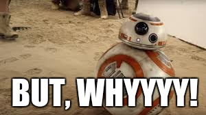 But why | BUT, WHYYYY! | image tagged in meme,bb8,starwarstheforceawakens,butwhy | made w/ Imgflip meme maker