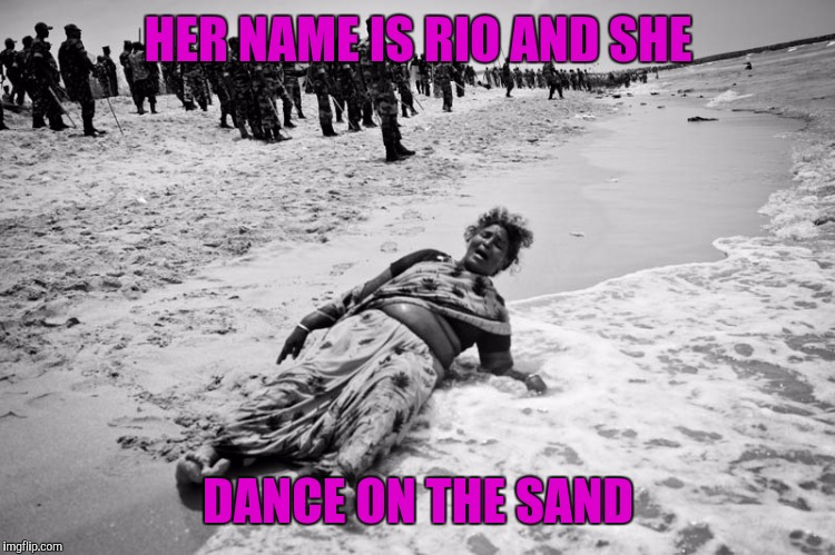 HER NAME IS RIO AND SHE DANCE ON THE SAND | made w/ Imgflip meme maker