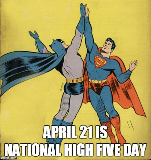 Batman superman high five | NATIONAL HIGH FIVE DAY APRIL 21 IS | image tagged in batman superman high five | made w/ Imgflip meme maker