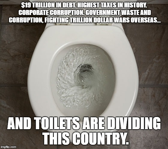 Toliet | $19 TRILLION IN DEBT. HIGHEST TAXES IN HISTORY. CORPORATE CORRUPTION. GOVERNMENT WASTE AND CORRUPTION, FIGHTING TRILLION DOLLAR WARS OVERSEA | image tagged in toliet | made w/ Imgflip meme maker