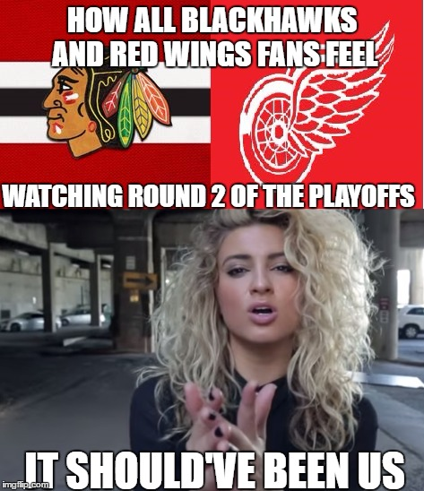 At least red wings fans arent alone now..haha chicago! |  HOW ALL BLACKHAWKS AND RED WINGS FANS FEEL; WATCHING ROUND 2 OF THE PLAYOFFS; IT SHOULD'VE BEEN US | image tagged in nhl,chicago blackhawks,detroit red wings,original six,round 1,playoffs | made w/ Imgflip meme maker