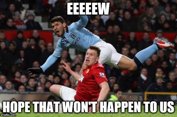 EEEEEW HOPE THAT WON'T HAPPEN TO US | image tagged in soccer_players | made w/ Imgflip meme maker