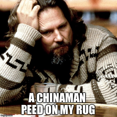 A CHINAMAN PEED ON MY RUG | made w/ Imgflip meme maker