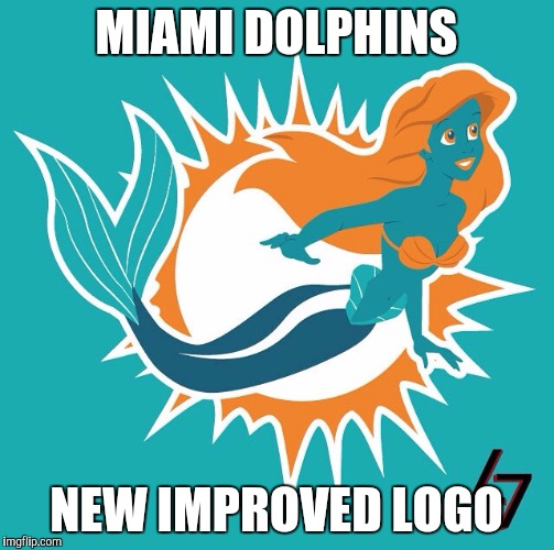 miami dolphins mermaid | MIAMI DOLPHINS NEW IMPROVED LOGO | image tagged in miami dolphins mermaid | made w/ Imgflip meme maker
