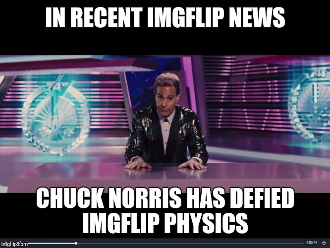 Obviously Obvious News Report  | IN RECENT IMGFLIP NEWS CHUCK NORRIS HAS DEFIED IMGFLIP PHYSICS | image tagged in obviously obvious news report | made w/ Imgflip meme maker