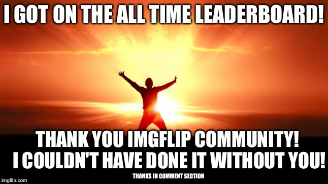 The journeys been awesome! Hooray for Rainbows! | I GOT ON THE ALL TIME LEADERBOARD! THANK YOU IMGFLIP COMMUNITY! I COULDN'T HAVE DONE IT WITHOUT YOU! THANKS IN COMMENT SECTION | image tagged in rainbow,thank you,celebration,imgflip,memes,imgflip unite | made w/ Imgflip meme maker