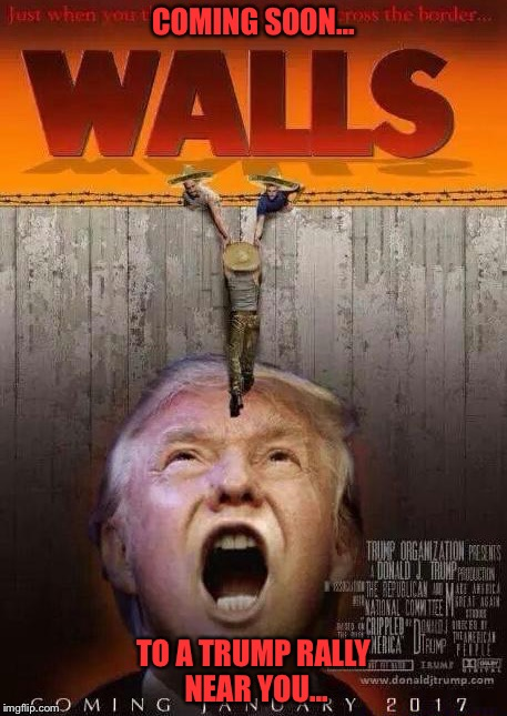 Just when you thought it was safe to cross the border... |  COMING SOON... TO A TRUMP RALLY NEAR YOU... | image tagged in memes,donald trump,jaws,parody | made w/ Imgflip meme maker