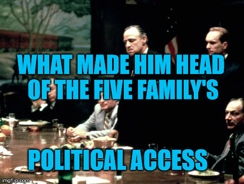 Godfather meeting  | WHAT MADE HIM HEAD OF THE FIVE FAMILY'S POLITICAL ACCESS | image tagged in godfather meeting | made w/ Imgflip meme maker