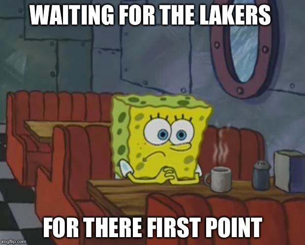 Spongebob Waiting |  WAITING FOR THE LAKERS; FOR THERE FIRST POINT | image tagged in spongebob waiting | made w/ Imgflip meme maker