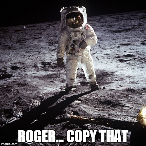 ROGER... COPY THAT | made w/ Imgflip meme maker