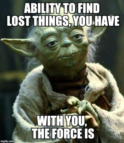 Star Wars Yoda Meme | ABILITY TO FIND LOST THINGS, YOU HAVE WITH YOU, THE FORCE IS | image tagged in memes,star wars yoda | made w/ Imgflip meme maker