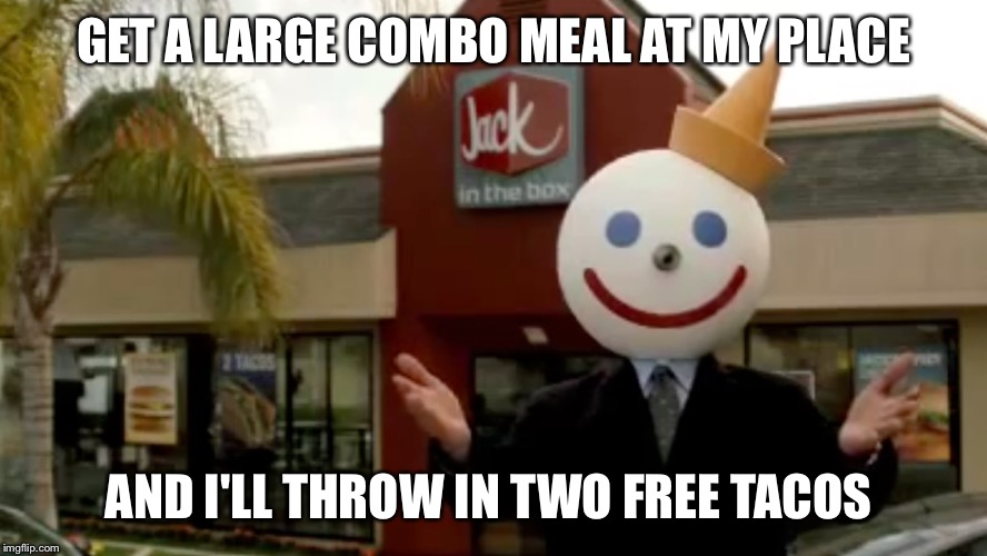GET A LARGE COMBO MEAL AT MY PLACE AND I'LL THROW IN TWO FREE TACOS | made w/ Imgflip meme maker