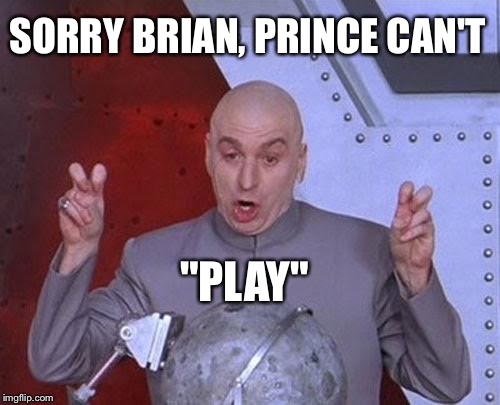 "Dr Evil Laser Meme | SORRY BRIAN, PRINCE CAN'T ""PLAY"" 