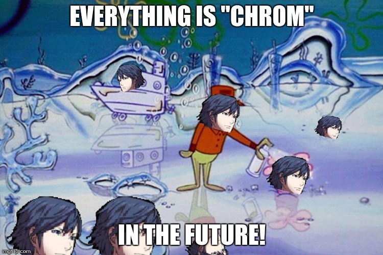 "we all saw this coming |  EVERYTHING IS ""CHROM""; IN THE FUTURE! 