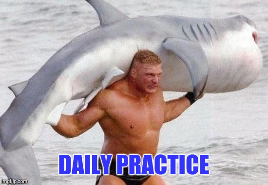 DAILY PRACTICE | made w/ Imgflip meme maker