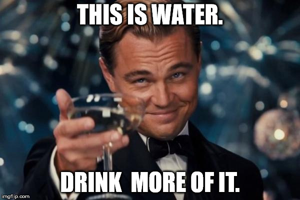 Image result for drink more water meme