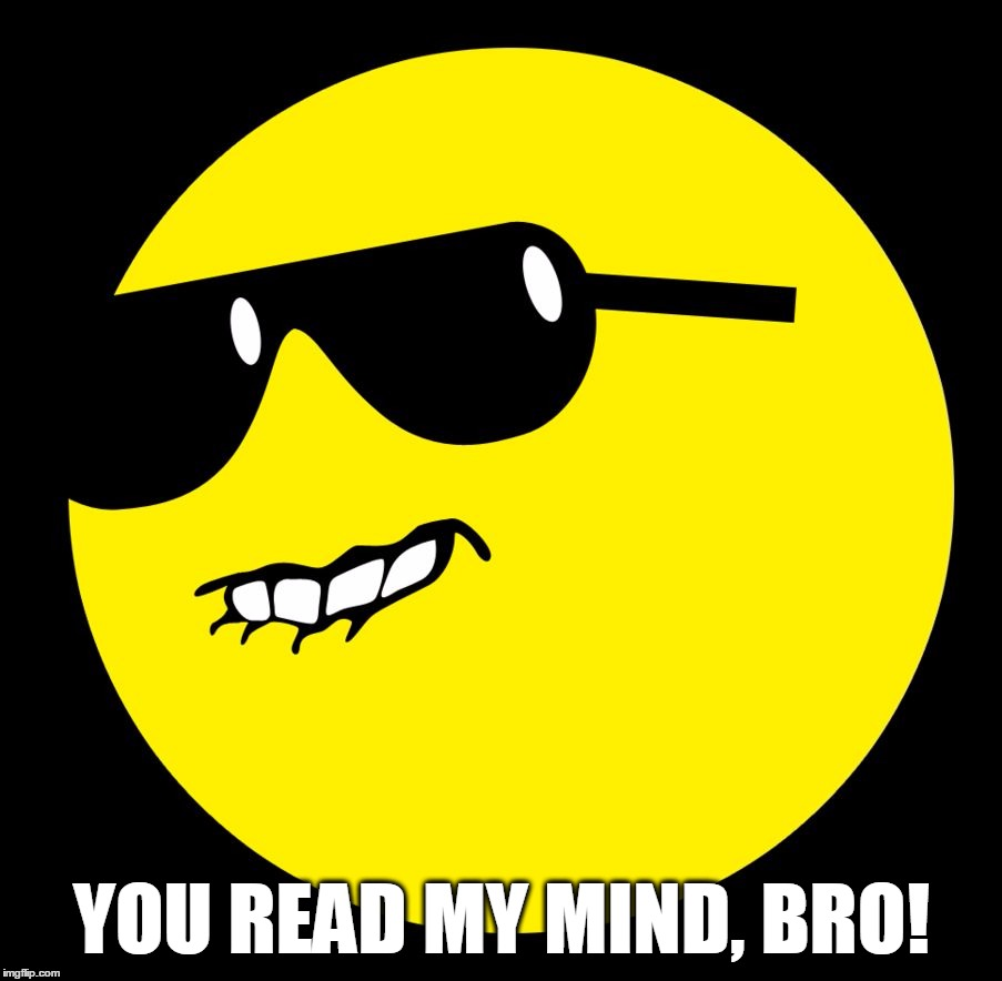 YOU READ MY MIND, BRO! | image tagged in dat ass | made w/ Imgflip meme maker