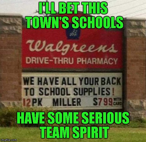 Must be in Milwaukee... |  I'LL BET THIS TOWN'S SCHOOLS; HAVE SOME SERIOUS TEAM SPIRIT | image tagged in walgreens,back to school,memes,funny signs,funny | made w/ Imgflip meme maker
