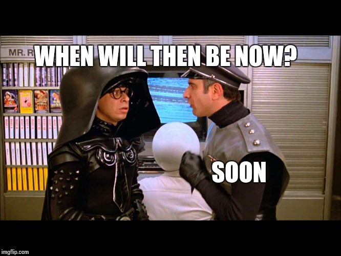 Image result for Spaceballs Gif when will then be now