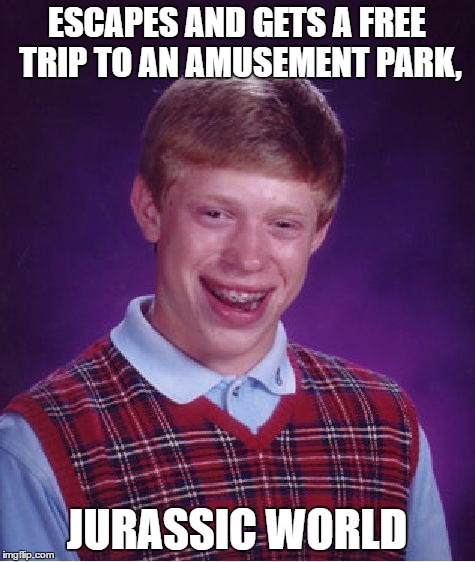 Bad Luck Brian Meme | ESCAPES AND GETS A FREE TRIP TO AN AMUSEMENT PARK, JURASSIC WORLD | image tagged in memes,bad luck brian | made w/ Imgflip meme maker