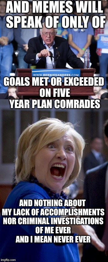 AND MEMES WILL SPEAK OF ONLY OF GOALS MET OR EXCEEDED ON FIVE YEAR PLAN COMRADES AND NOTHING ABOUT MY LACK OF ACCOMPLISHMENTS NOR CRIMINAL I | made w/ Imgflip meme maker