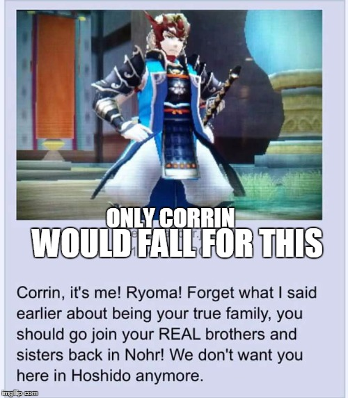 Xander pls? |  WOULD FALL FOR THIS; ONLY CORRIN | image tagged in xander,ryoma,corrin,fates,fire emblem,meme | made w/ Imgflip meme maker