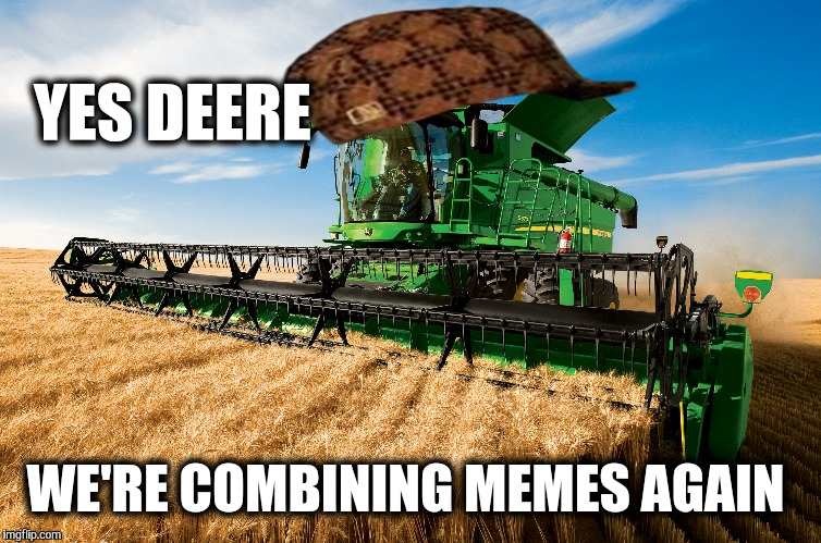YES DEERE WE'RE COMBINING MEMES AGAIN | made w/ Imgflip meme maker