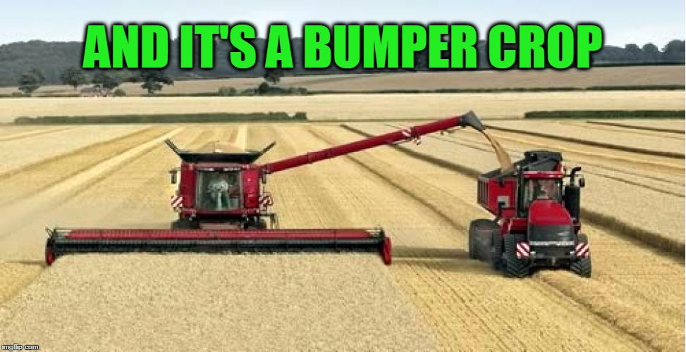 AND IT'S A BUMPER CROP | made w/ Imgflip meme maker