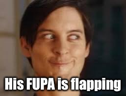 His FUPA is flapping | made w/ Imgflip meme maker