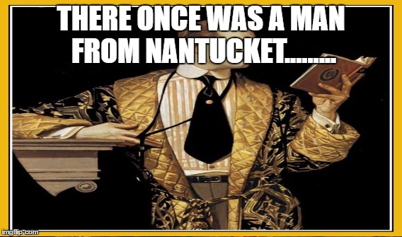 THERE ONCE WAS A MAN FROM NANTUCKET......... | made w/ Imgflip meme maker